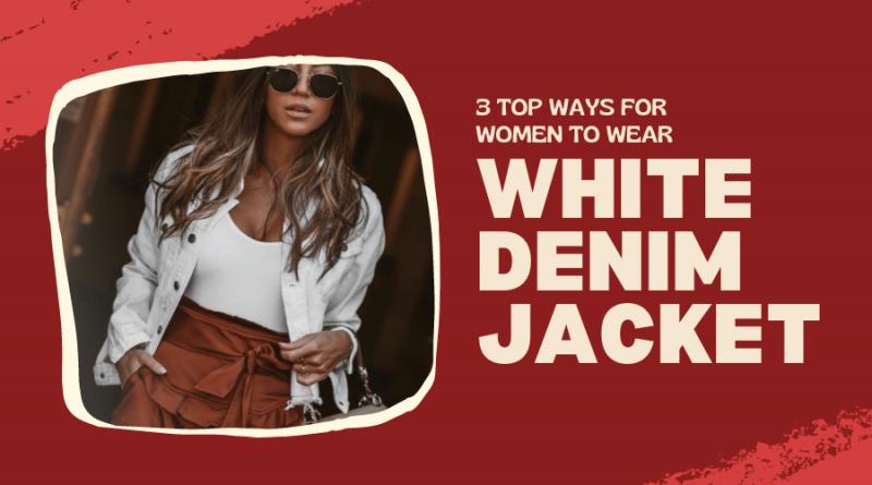 3 top ways for women to wear white denim jacket