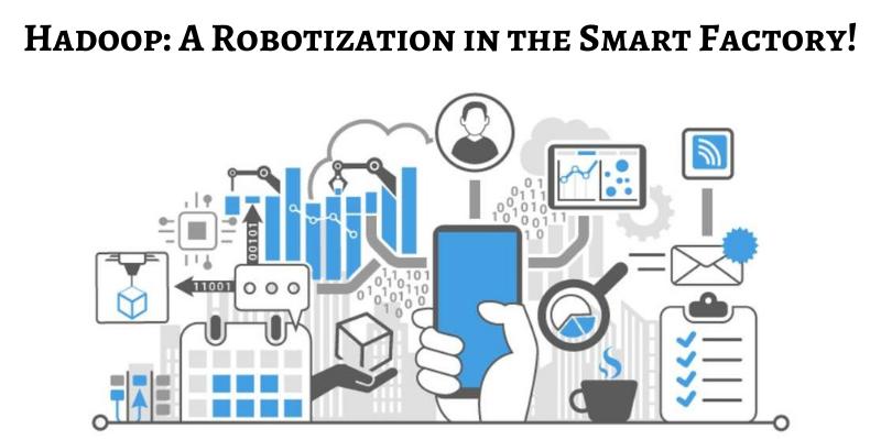 Hadoop Robotization in Smart Factory