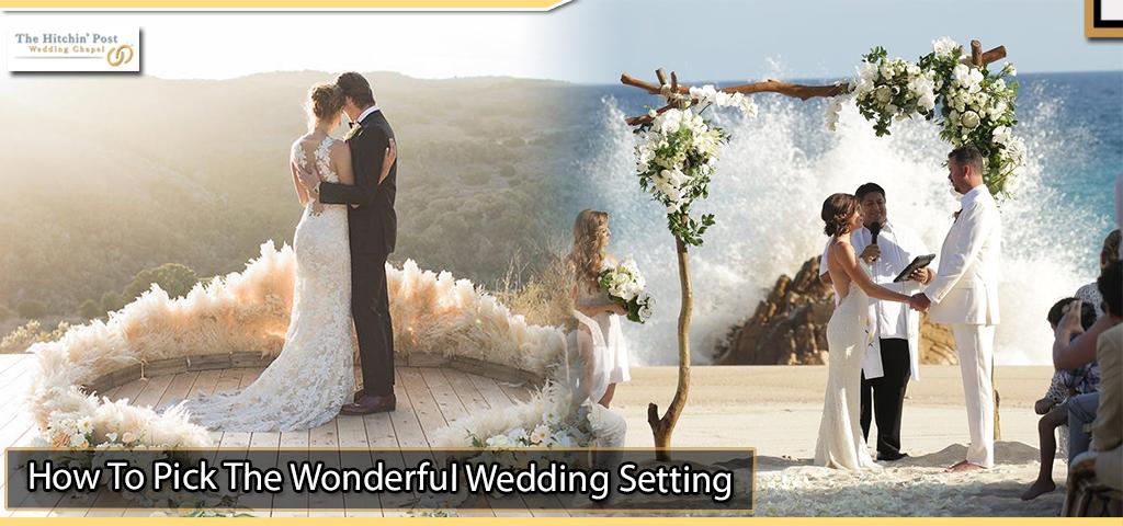 How to pick the wonderful wedding setting
