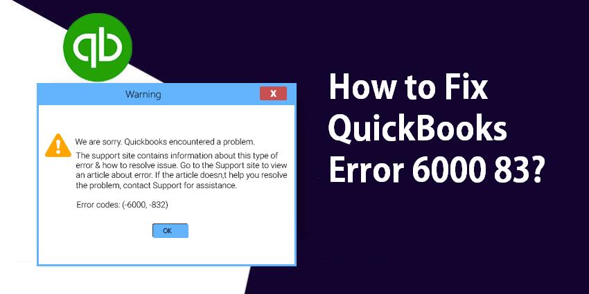 Effective Method to Get Rid of QuickBooks Error 6000 83