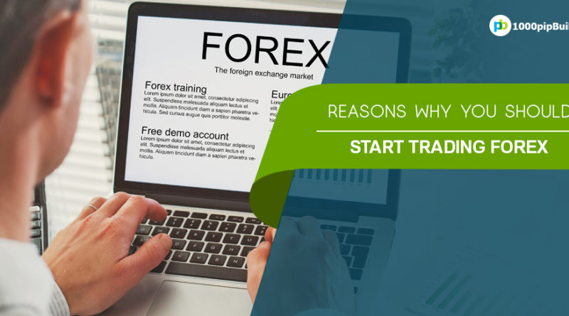 Reasons Why You Should Start Trading Forex - 1000Pip Builder