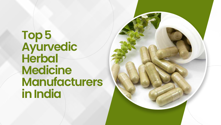 Top 5 Ayurvedic Herbal Medicine Manufacturers in India