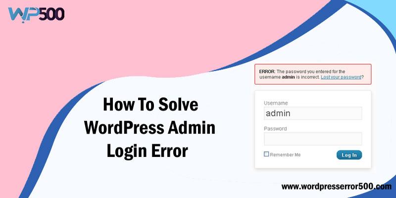 Methods of Solving WordPress Admin Login Error