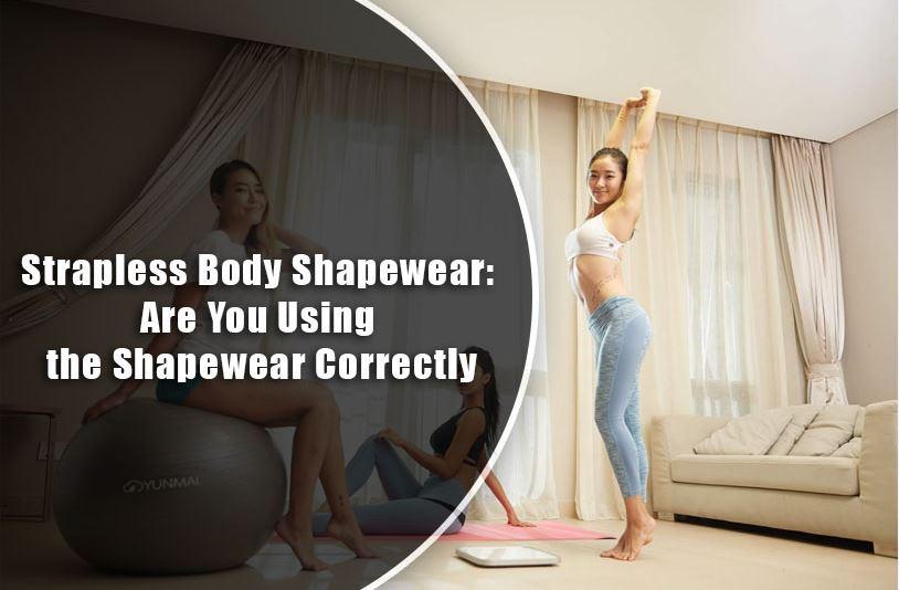 Strapless Body Shapewear: Are You Using the Shapewear Correctly